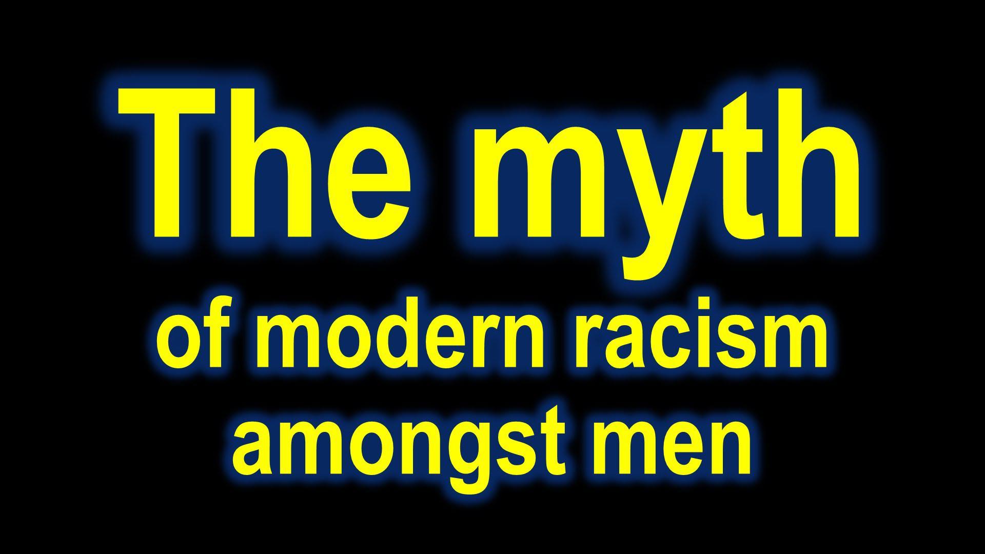 The Myth Of Modern Racism Amongst Men